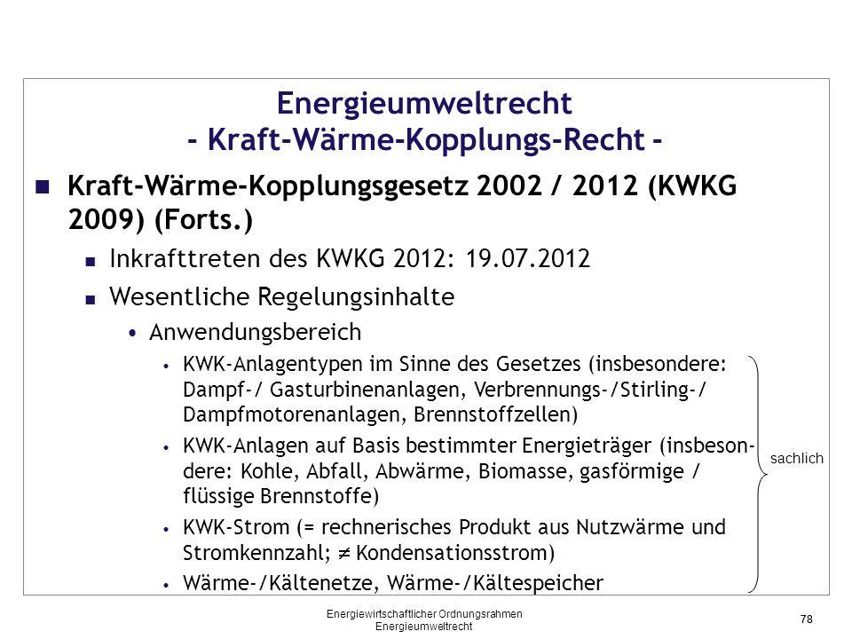 78 Energieumweltrecht - Kraft-Wärme-Kopplungs-Recht - Kraft-Wärme-Kopplungsgesetz 2002 / 2012 (KWKG 2009) (Forts.) Inkrafttreten des KWKG 2012: 19.07.