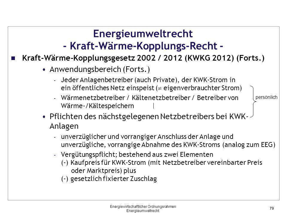 79 Energieumweltrecht - Kraft-Wärme-Kopplungs-Recht - Kraft-Wärme-Kopplungsgesetz 2002 / 2012 (KWKG 2012) (Forts.) Anwendungsbereich (Forts.) - Jeder