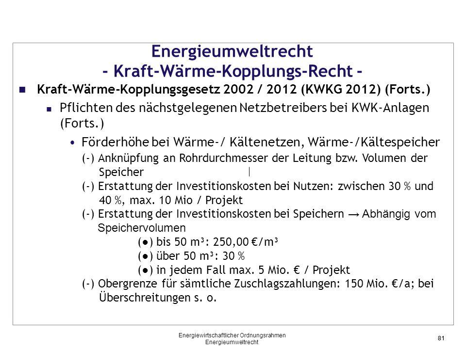 81 Energieumweltrecht - Kraft-Wärme-Kopplungs-Recht - Kraft-Wärme-Kopplungsgesetz 2002 / 2012 (KWKG 2012) (Forts.) Pflichten des nächstgelegenen Netzbetreibers bei KWK-Anlagen (Forts.) Förderhöhe bei Wärme-/ Kältenetzen, Wärme-/Kältespeicher (-) Anknüpfung an Rohrdurchmesser der Leitung bzw.