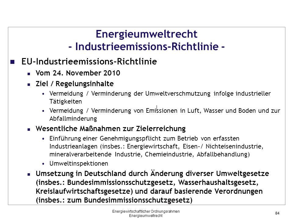 84 Energieumweltrecht - Industrieemissions-Richtlinie - EU-Industrieemissions-Richtlinie Vom 24. November 2010 Ziel / Regelungsinhalte Vermeidung / Ve