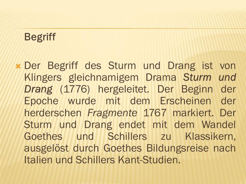 Begriff  Der Begriff des Sturm und Drang ist von Klingers gleichnamigem Drama Sturm und Drang (1776) hergeleitet. Der Beginn der Epoche wurde mit dem