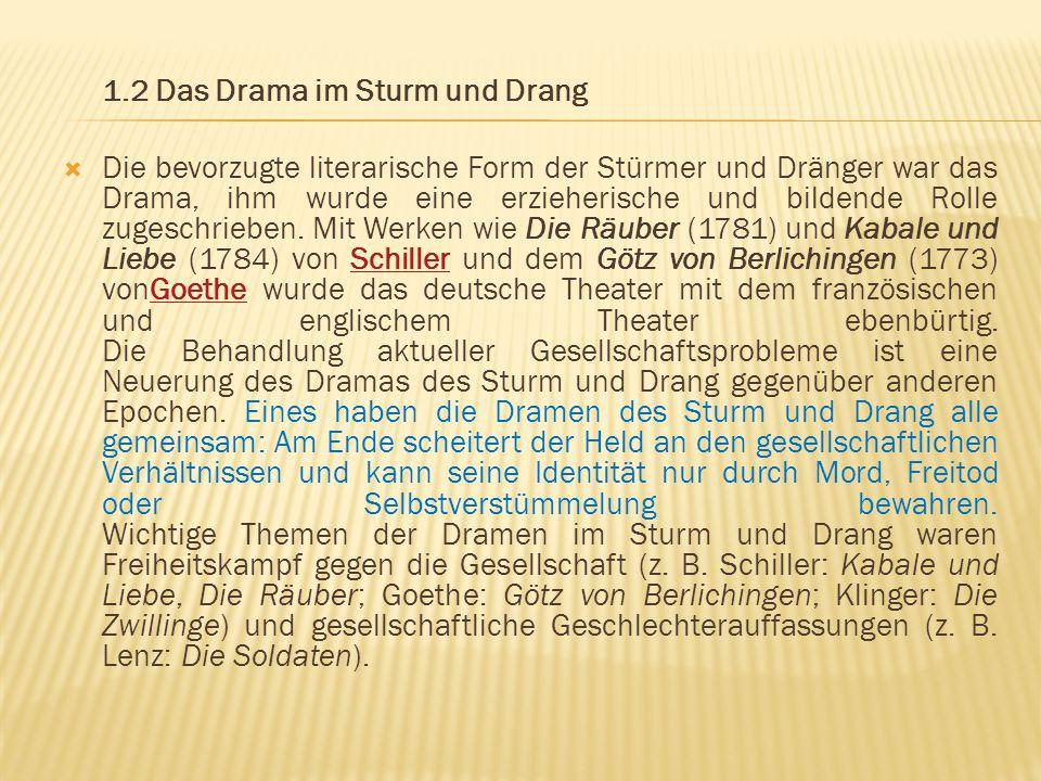 1.2 Das Drama im Sturm und Drang  Die bevorzugte literarische Form der Stürmer und Dränger war das Drama, ihm wurde eine erzieherische und bildende R