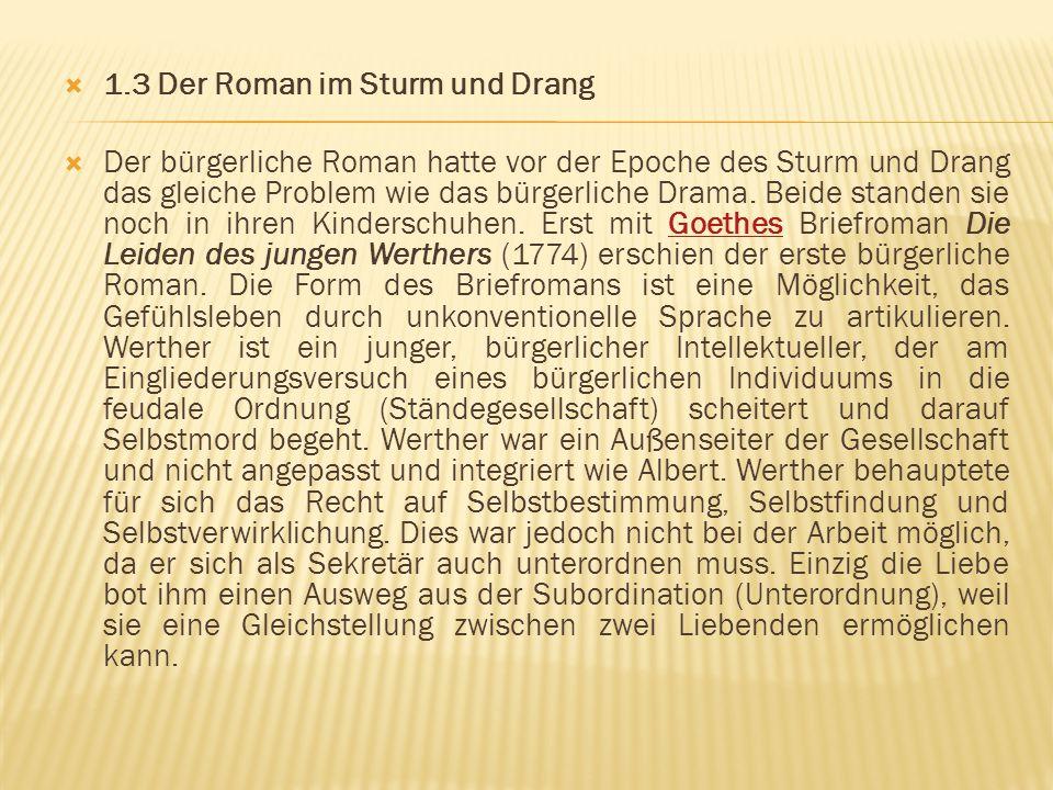  1.3 Der Roman im Sturm und Drang  Der bürgerliche Roman hatte vor der Epoche des Sturm und Drang das gleiche Problem wie das bürgerliche Drama. Bei