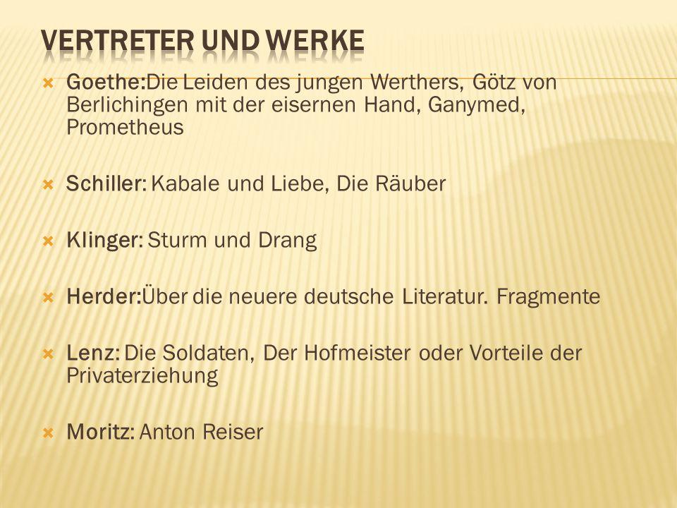  Goethe:Die Leiden des jungen Werthers, Götz von Berlichingen mit der eisernen Hand, Ganymed, Prometheus  Schiller: Kabale und Liebe, Die Räuber  K
