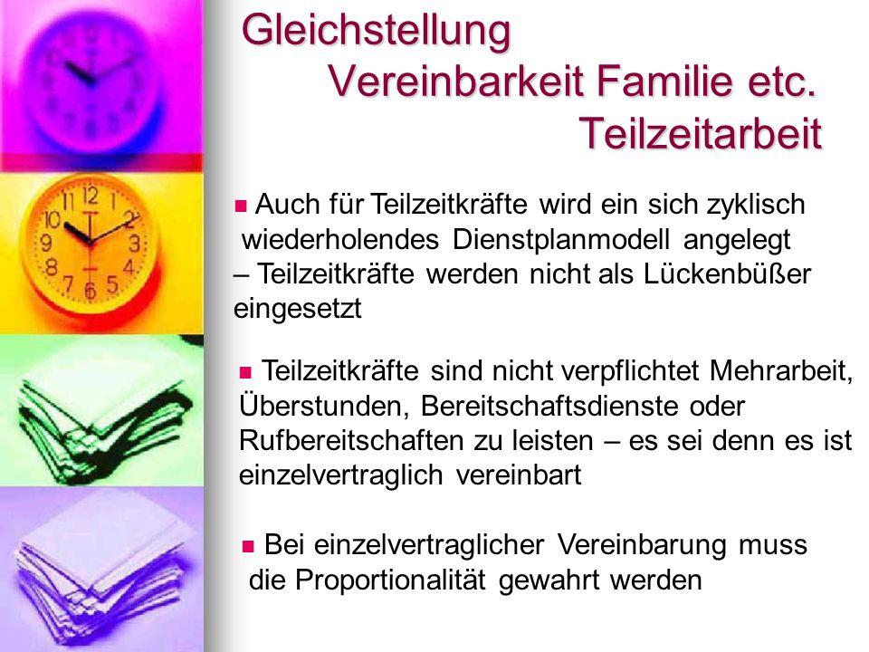 Gleichstellung Vereinbarkeit Familie etc. Teilzeitarbeit Teilzeitkräfte sind nicht verpflichtet Mehrarbeit, Überstunden, Bereitschaftsdienste oder Ruf