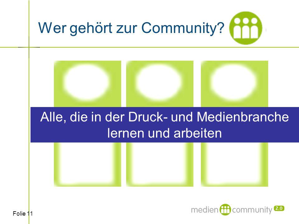 Folie 11 Wer gehört zur Community? Alle, die in der Druck- und Medienbranche lernen und arbeiten