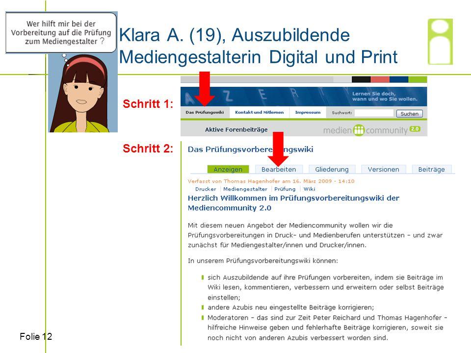 Folie 12 Klara A. (19), Auszubildende Mediengestalterin Digital und Print Schritt 1: Schritt 2: