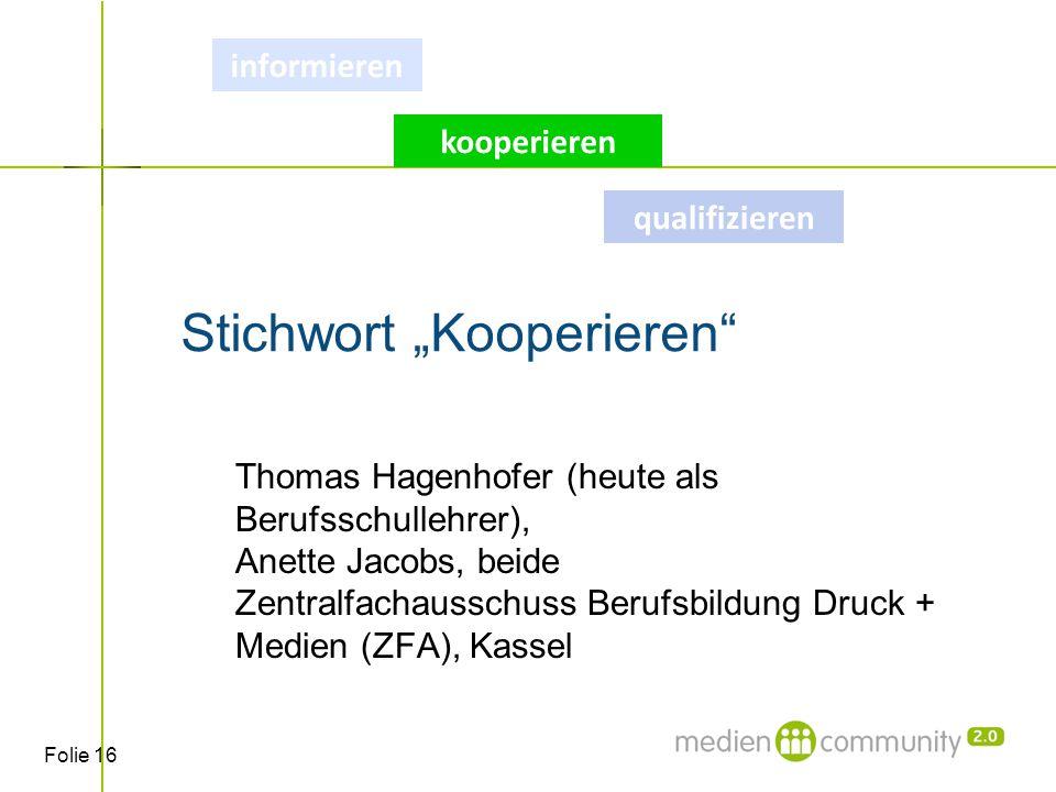 """Folie 16 Stichwort """"Kooperieren Thomas Hagenhofer (heute als Berufsschullehrer), Anette Jacobs, beide Zentralfachausschuss Berufsbildung Druck + Medien (ZFA), Kassel qualifizieren informieren kooperieren"""