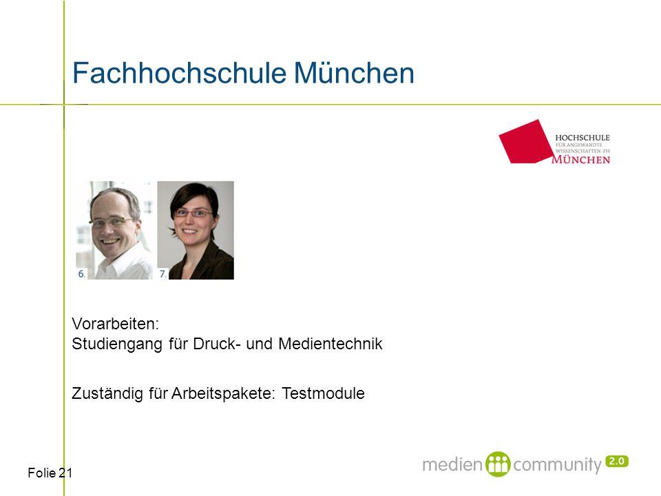 Folie 21 Vorarbeiten: Studiengang für Druck- und Medientechnik Zuständig für Arbeitspakete: Testmodule Fachhochschule München