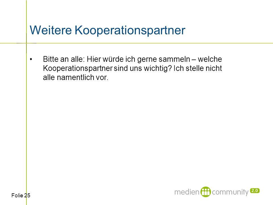 Folie 25 Weitere Kooperationspartner Bitte an alle: Hier würde ich gerne sammeln – welche Kooperationspartner sind uns wichtig.