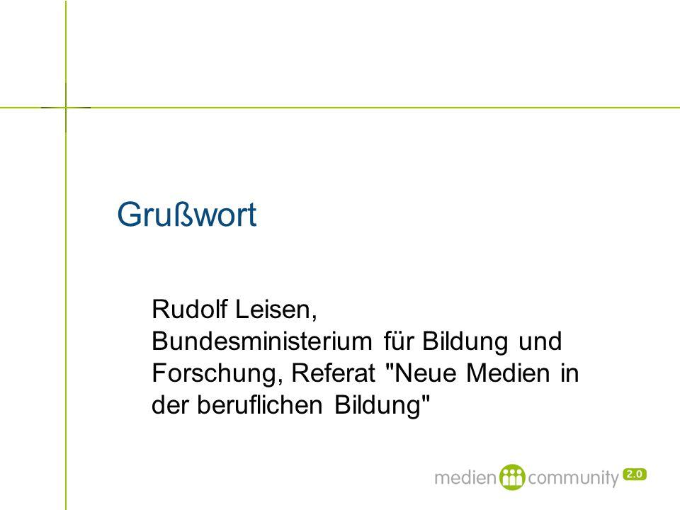 Grußwort Rudolf Leisen, Bundesministerium für Bildung und Forschung, Referat Neue Medien in der beruflichen Bildung