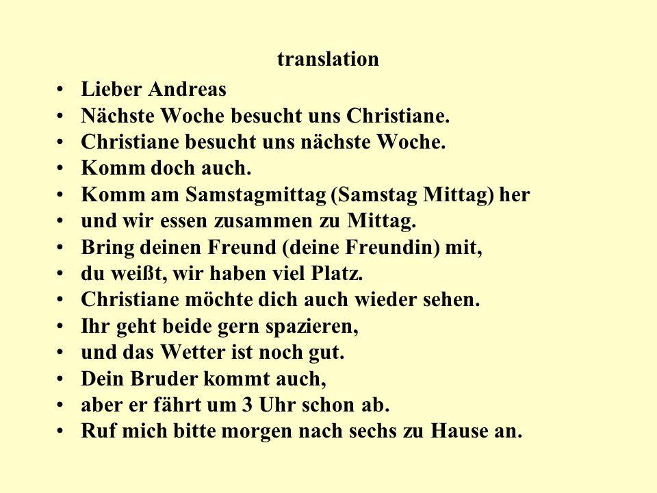 translation Lieber Andreas Nächste Woche besucht uns Christiane. Christiane besucht uns nächste Woche. Komm doch auch. Komm am Samstagmittag (Samstag