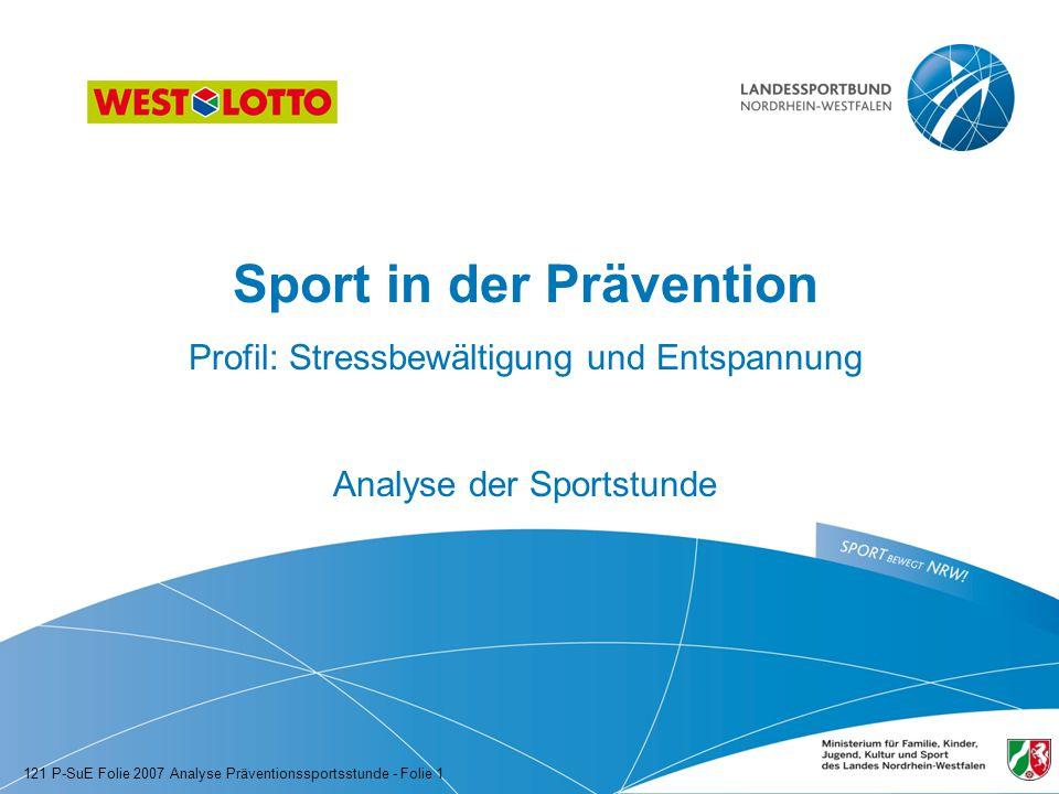 Sport in der Prävention Profil: Stressbewältigung und Entspannung Analyse der Sportstunde 121 P-SuE Folie 2007 Analyse Präventionssportsstunde - Folie 1