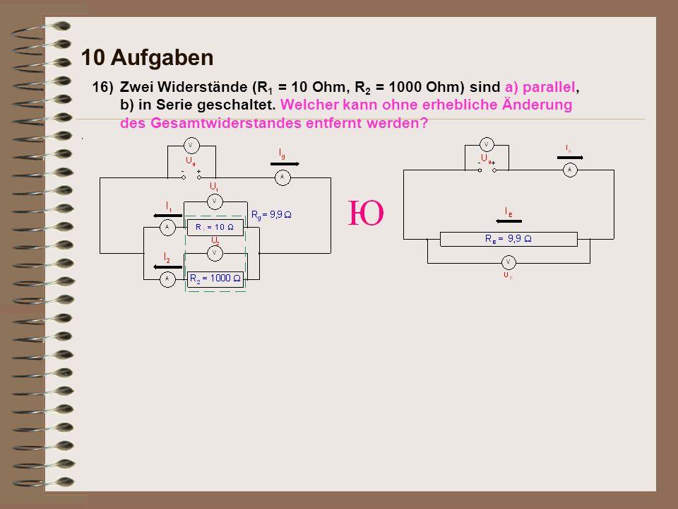 16)Zwei Widerstände (R 1 = 10 Ohm, R 2 = 1000 Ohm) sind a) parallel, b) in Serie geschaltet.