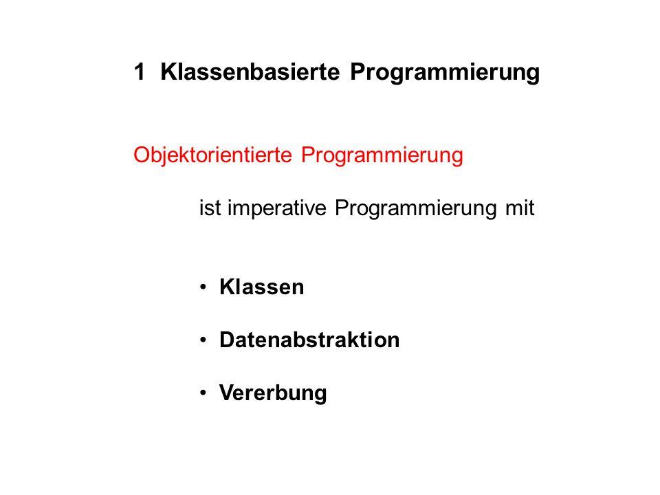 Objektorientierte Programmierung ist imperative Programmierung mit Klassen Datenabstraktion Vererbung 1 Klassenbasierte Programmierung