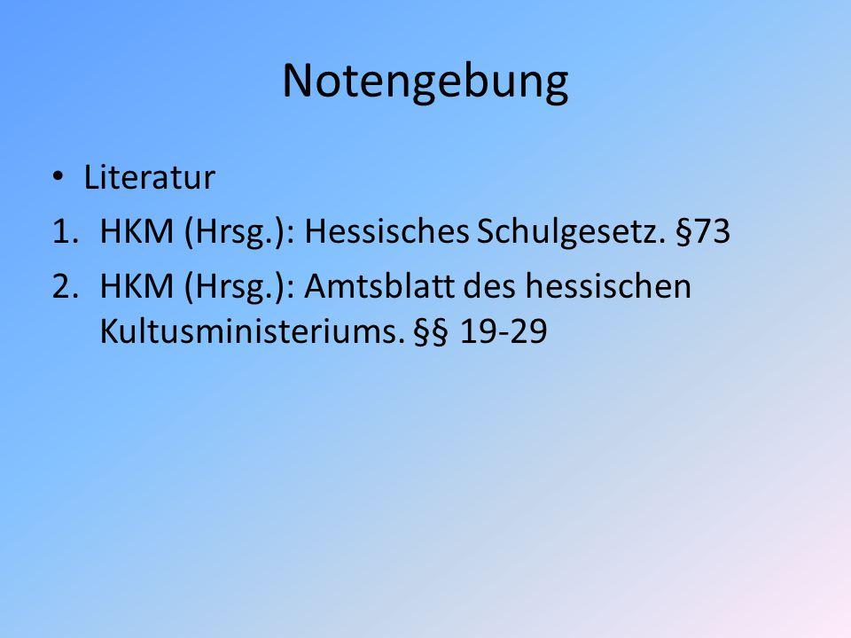 Notengebung Literatur 1.HKM (Hrsg.): Hessisches Schulgesetz. §73 2.HKM (Hrsg.): Amtsblatt des hessischen Kultusministeriums. §§ 19-29