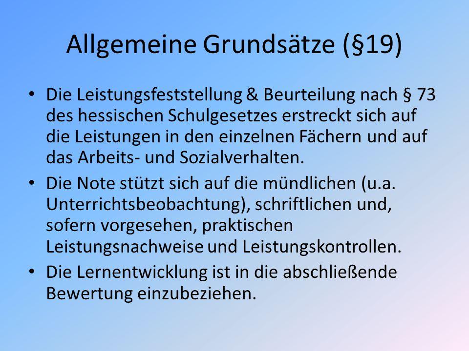 Allgemeine Grundsätze (§19) Die Leistungsfeststellung & Beurteilung nach § 73 des hessischen Schulgesetzes erstreckt sich auf die Leistungen in den ei