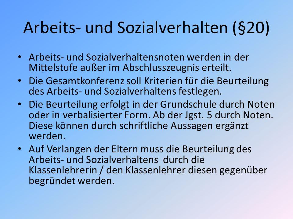 Arbeits- und Sozialverhalten (§20) Arbeits- und Sozialverhaltensnoten werden in der Mittelstufe außer im Abschlusszeugnis erteilt. Die Gesamtkonferenz