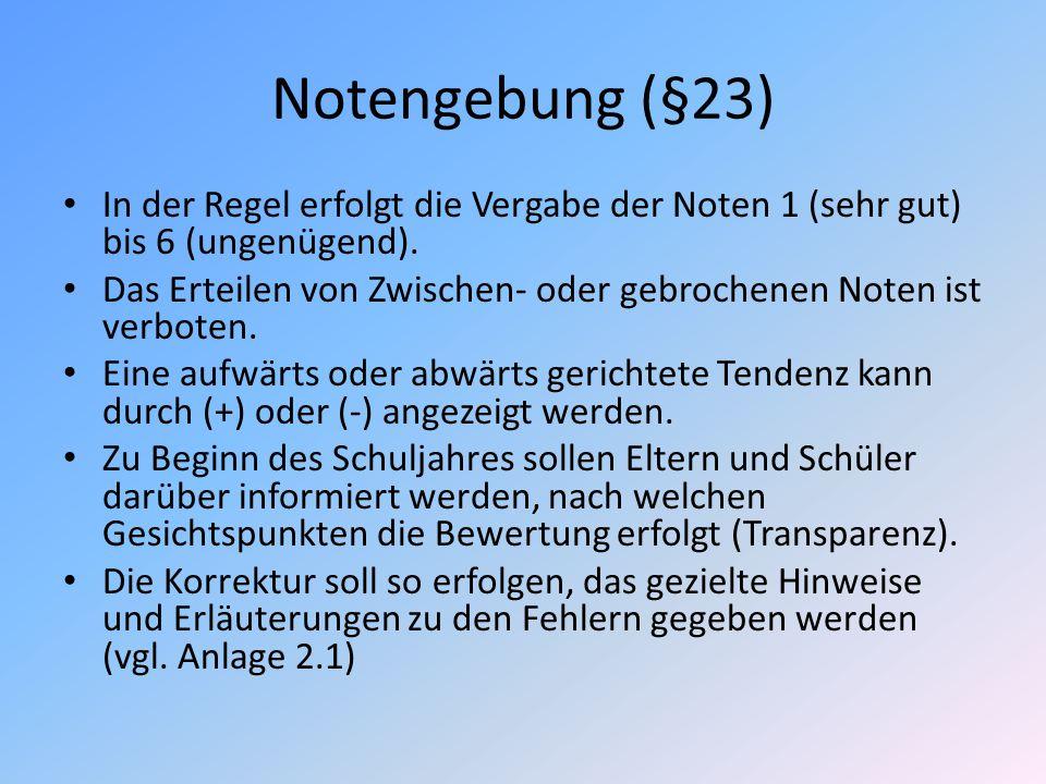 Notengebung (§23) In der Regel erfolgt die Vergabe der Noten 1 (sehr gut) bis 6 (ungenügend). Das Erteilen von Zwischen- oder gebrochenen Noten ist ve