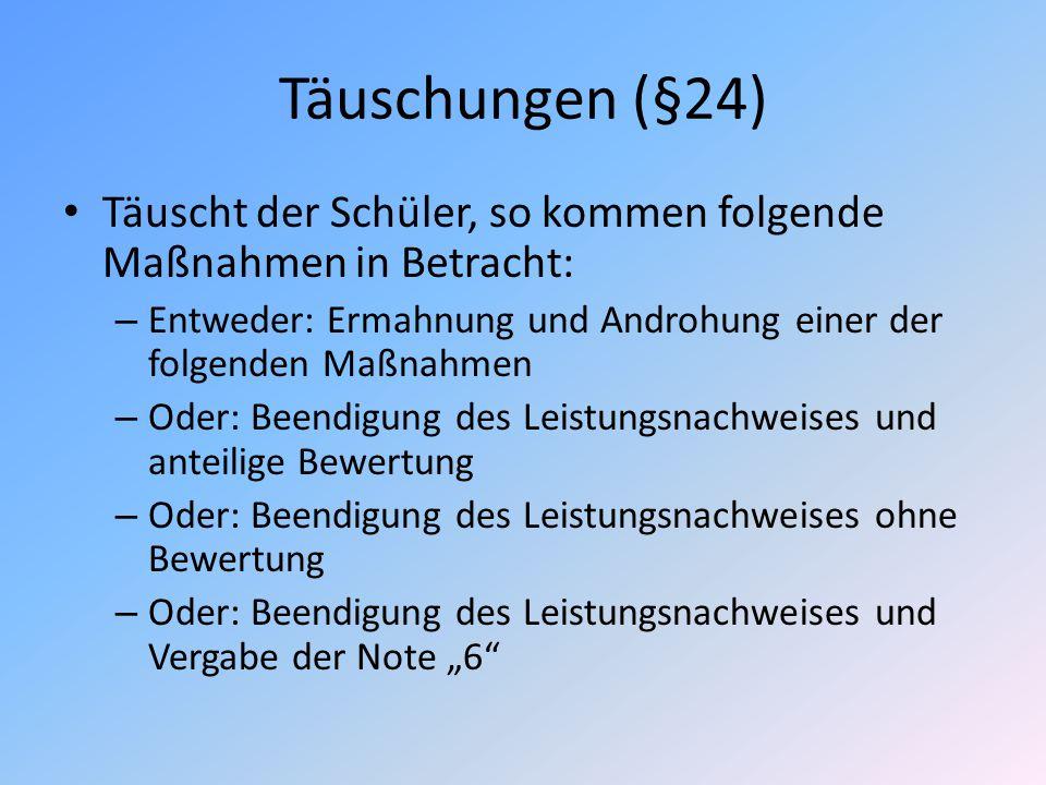 Täuschungen (§24) Täuscht der Schüler, so kommen folgende Maßnahmen in Betracht: – Entweder: Ermahnung und Androhung einer der folgenden Maßnahmen – O