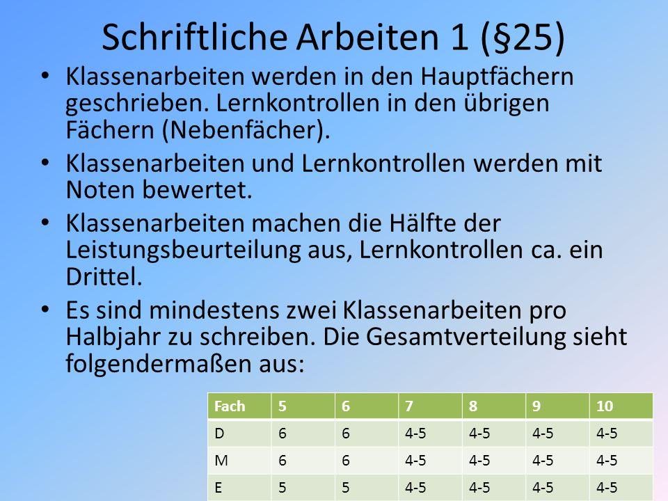 Schriftliche Arbeiten 1 (§25) Klassenarbeiten werden in den Hauptfächern geschrieben. Lernkontrollen in den übrigen Fächern (Nebenfächer). Klassenarbe