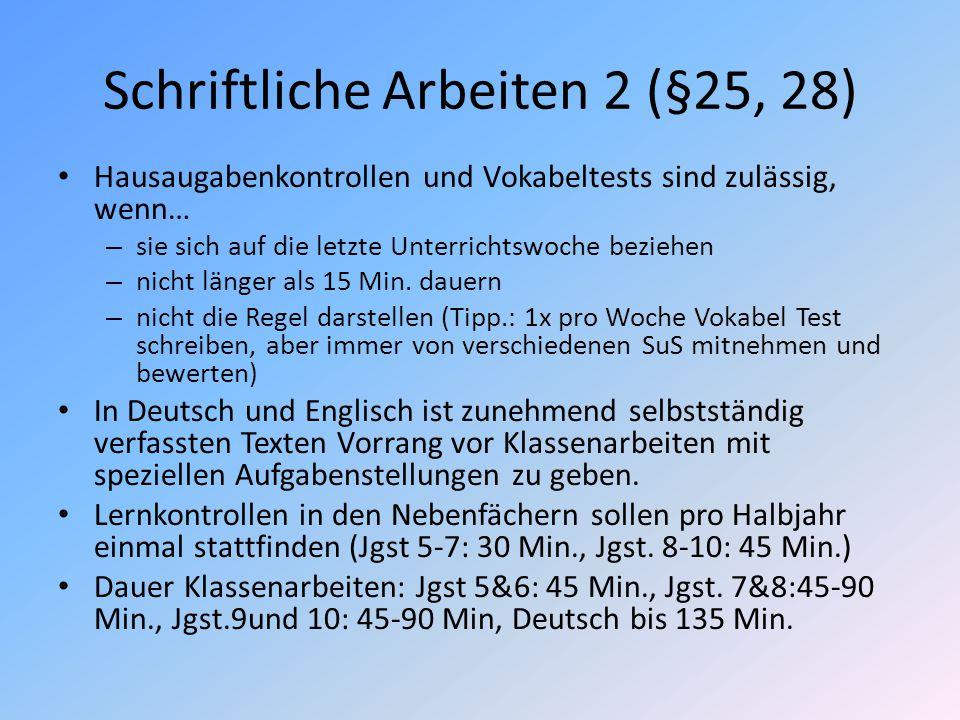 Schriftliche Arbeiten 2 (§25, 28) Hausaugabenkontrollen und Vokabeltests sind zulässig, wenn… – sie sich auf die letzte Unterrichtswoche beziehen – ni