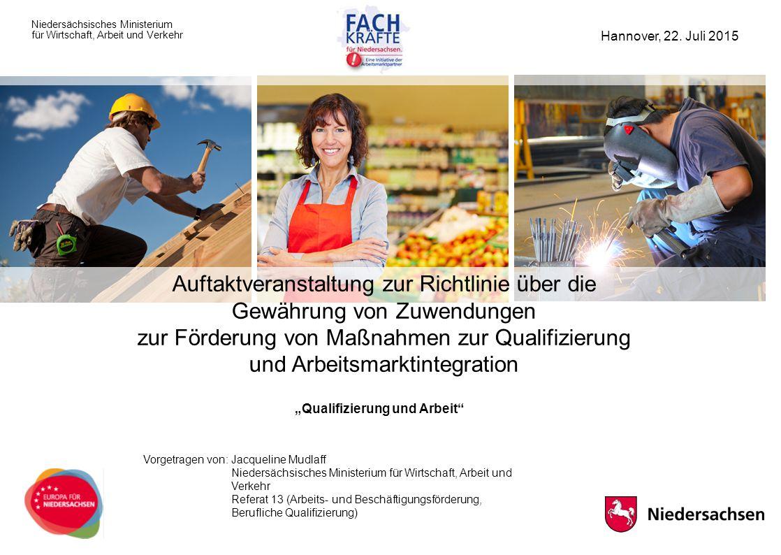 """""""Qualifizierung und Arbeit"""" Niedersächsisches Ministerium für Wirtschaft, Arbeit und Verkehr Auftaktveranstaltung zur Richtlinie über die Gewährung vo"""