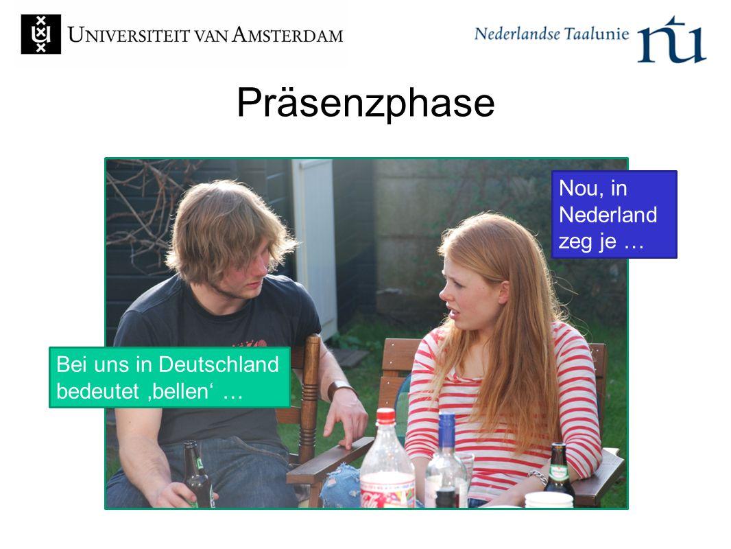 Präsenzphase Nou, in Nederland zeg je … Bei uns in Deutschland bedeutet 'bellen' …