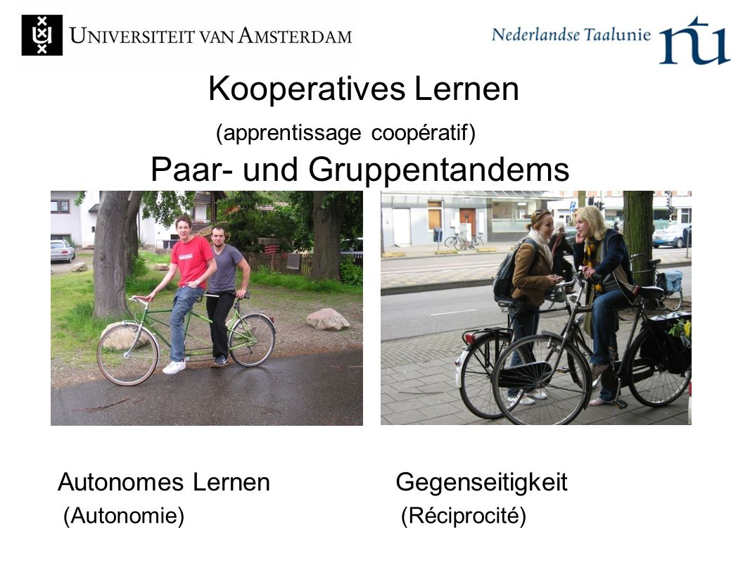 Autonomes LernenGegenseitigkeit Kooperatives Lernen (apprentissage coopératif) Paar- und Gruppentandems (Autonomie)(Réciprocité)