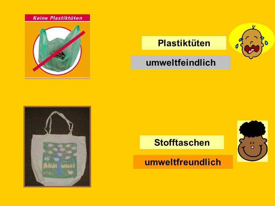 Welche Produkte sind umweltfreundlich (environmentally friendly) oder umweltfeindlich (environmentally unfriendly) umweltfreundlichumweltfeindlich