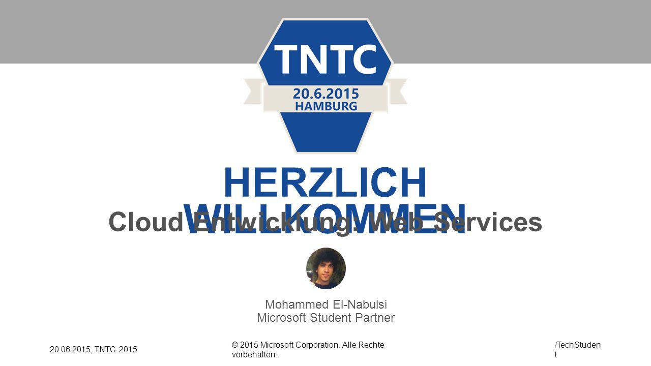 © 2015 Microsoft Corporation. Alle Rechte vorbehalten. /TechStuden t 20.06.2015, TNTC 2015 HERZLICH WILLKOMMEN Cloud Entwicklung: Web Services Mohamme