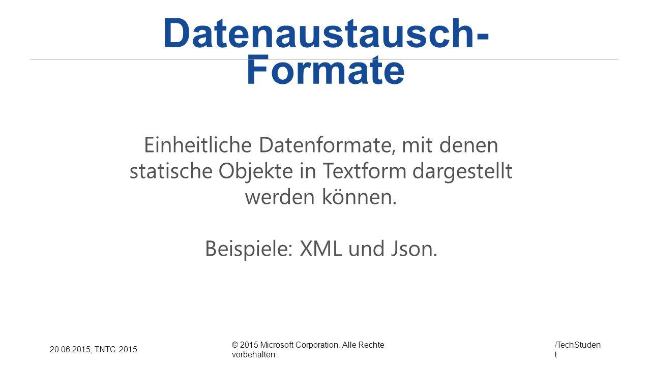 © 2015 Microsoft Corporation. Alle Rechte vorbehalten. /TechStuden t 20.06.2015, TNTC 2015 Datenaustausch- Formate Einheitliche Datenformate, mit dene
