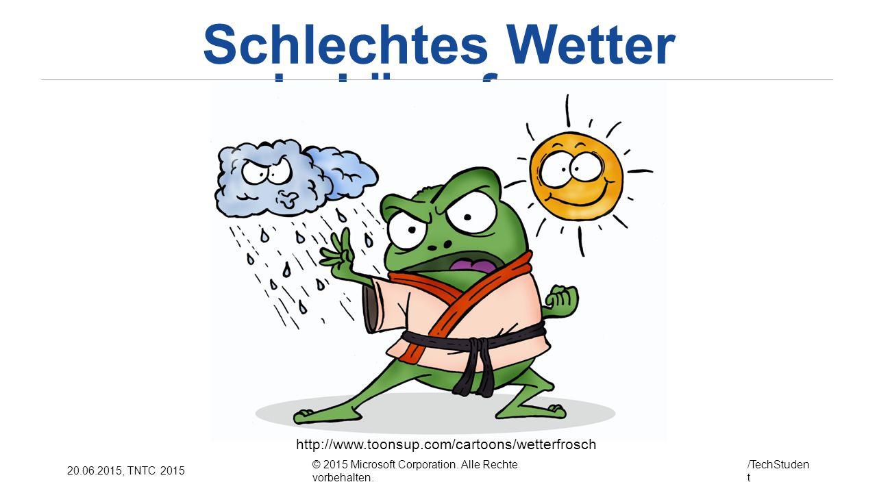 © 2015 Microsoft Corporation. Alle Rechte vorbehalten. /TechStuden t 20.06.2015, TNTC 2015 Schlechtes Wetter bekämpfen... http://www.toonsup.com/carto