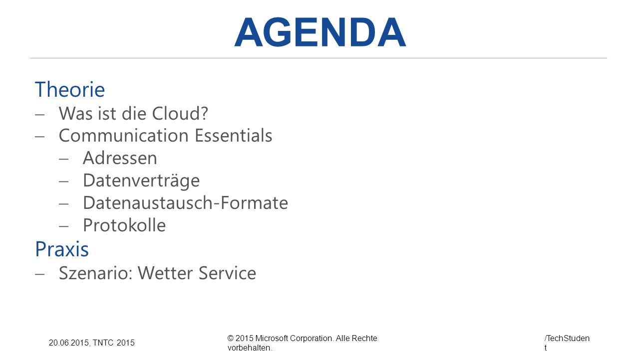 © 2015 Microsoft Corporation. Alle Rechte vorbehalten. /TechStuden t 20.06.2015, TNTC 2015 AGENDA Theorie  Was ist die Cloud?  Communication Essenti