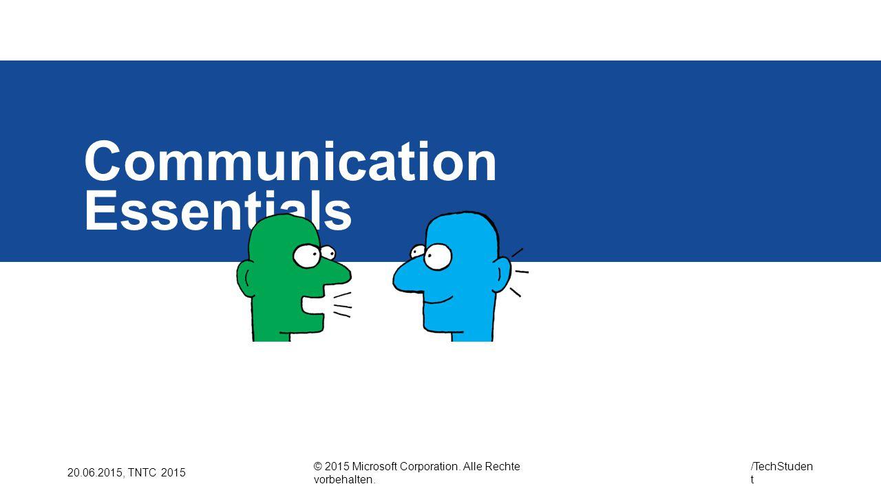 © 2015 Microsoft Corporation. Alle Rechte vorbehalten. /TechStuden t 20.06.2015, TNTC 2015 Communication Essentials