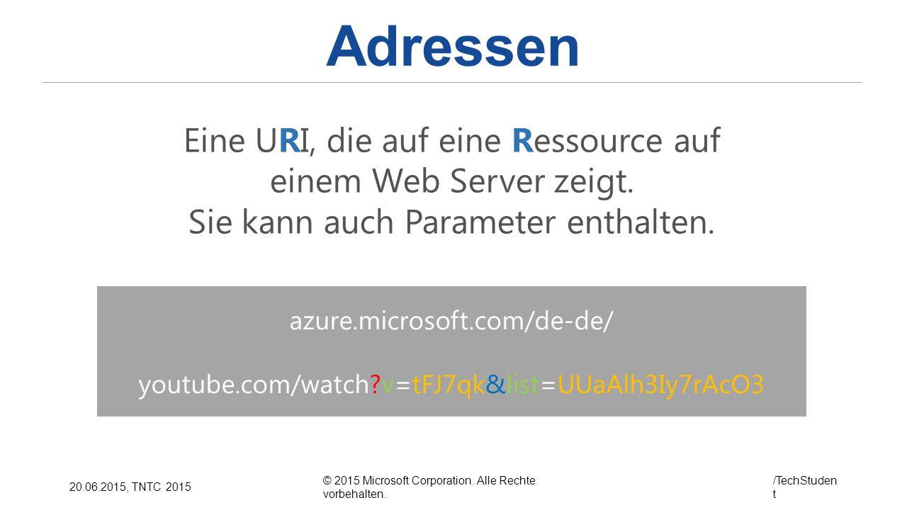 © 2015 Microsoft Corporation. Alle Rechte vorbehalten. /TechStuden t 20.06.2015, TNTC 2015 Adressen azure.microsoft.com/de-de/ youtube.com/watch?v=tFJ