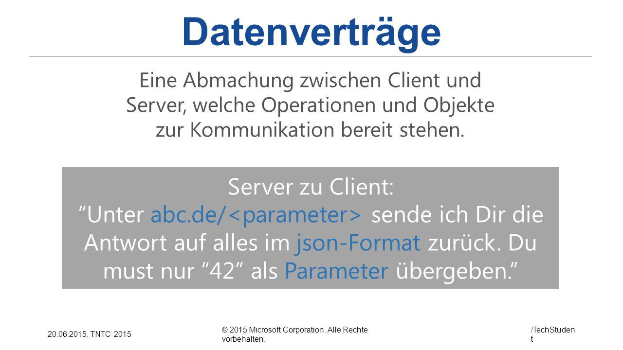 """© 2015 Microsoft Corporation. Alle Rechte vorbehalten. /TechStuden t 20.06.2015, TNTC 2015 Datenverträge Server zu Client: """"Unter abc.de/ sende ich Di"""
