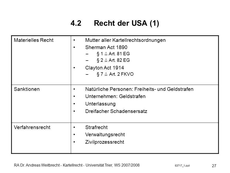 RA Dr. Andreas Weitbrecht - Kartellrecht - Universität Trier, WS 2007/2008 53717_1.ppt 4.2 Recht der USA (1) 27 Materielles Recht Mutter aller Kartell