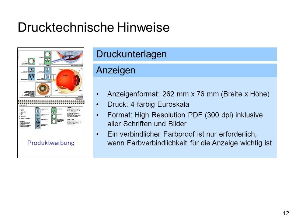 12 Drucktechnische Hinweise Druckunterlagen Anzeigenformat: 262 mm x 76 mm (Breite x Höhe) Druck: 4-farbig Euroskala Format: High Resolution PDF (300