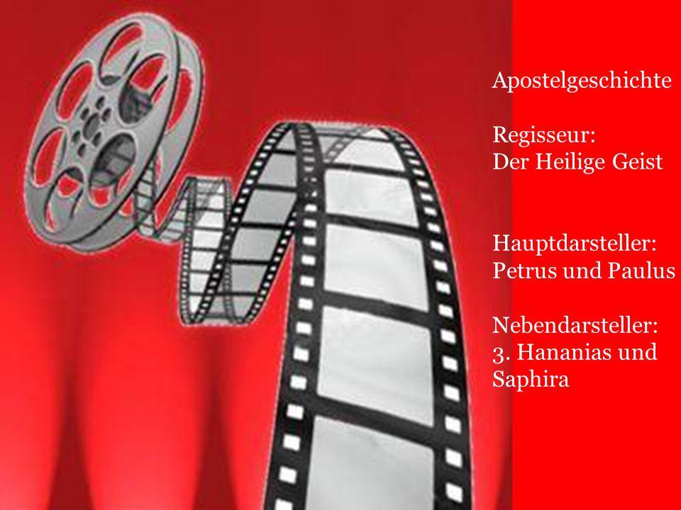 Apostelgeschichte Regisseur: Der Heilige Geist Hauptdarsteller: Petrus und Paulus Nebendarsteller: 3. Hananias und Saphira