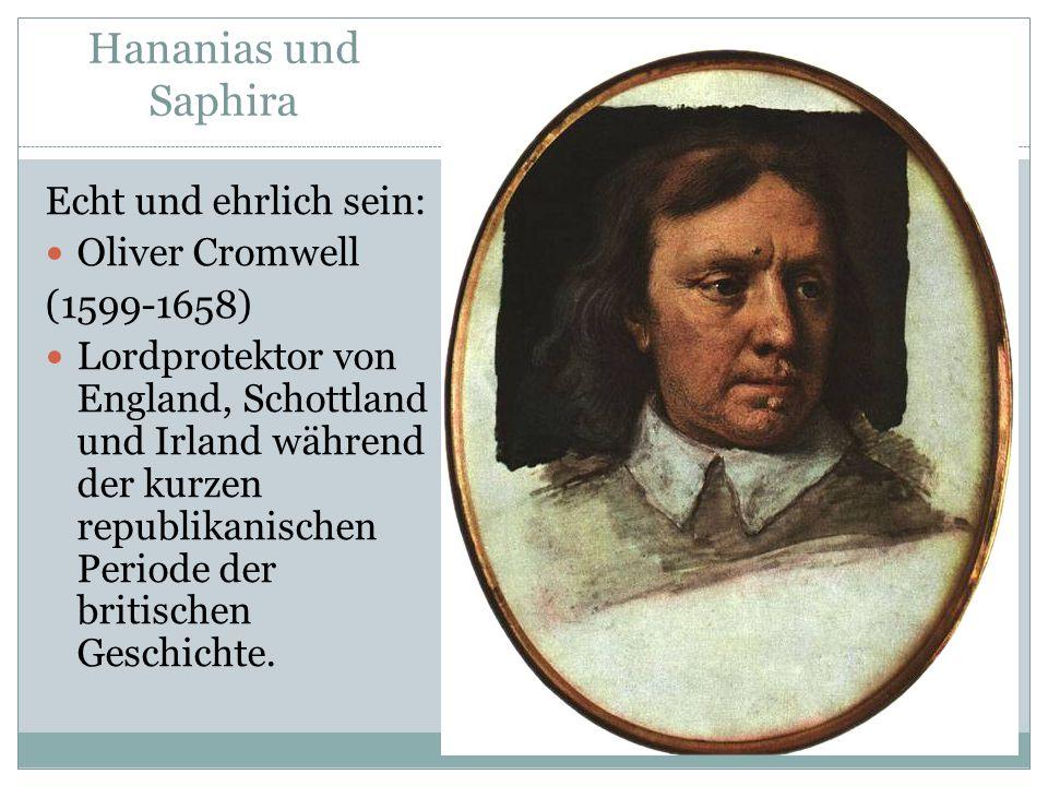 Hananias und Saphira Echt und ehrlich sein: Oliver Cromwell (1599-1658) Lordprotektor von England, Schottland und Irland während der kurzen republikanischen Periode der britischen Geschichte.