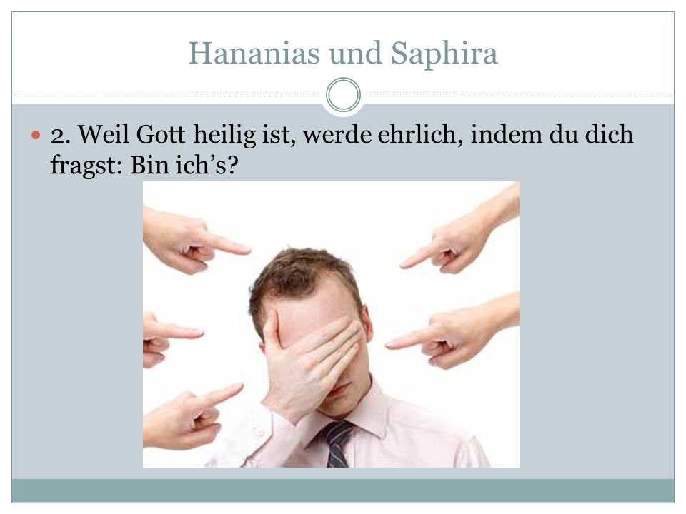 Hananias und Saphira 2. Weil Gott heilig ist, werde ehrlich, indem du dich fragst: Bin ich's?