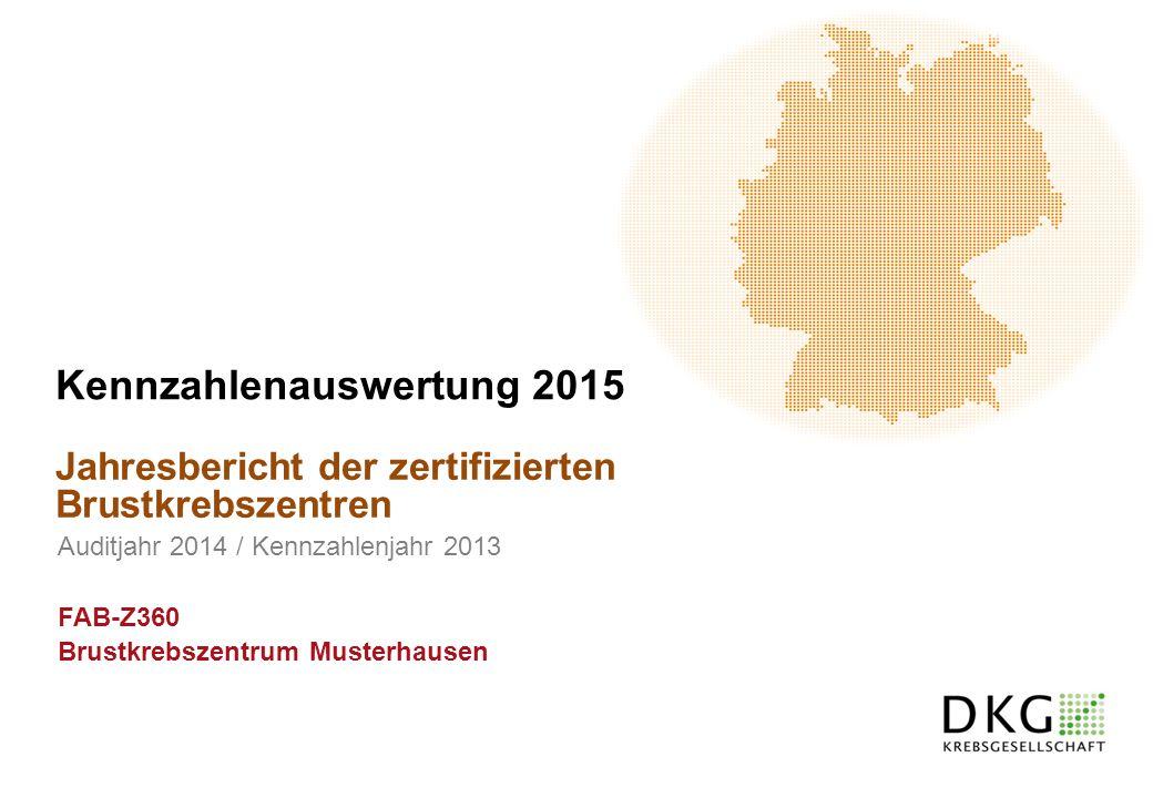 Jahresbericht der zertifizierten Brustkrebszentren Kennzahlenauswertung 2015 Auditjahr 2014 / Kennzahlenjahr 2013 FAB-Z360 Brustkrebszentrum Musterhau