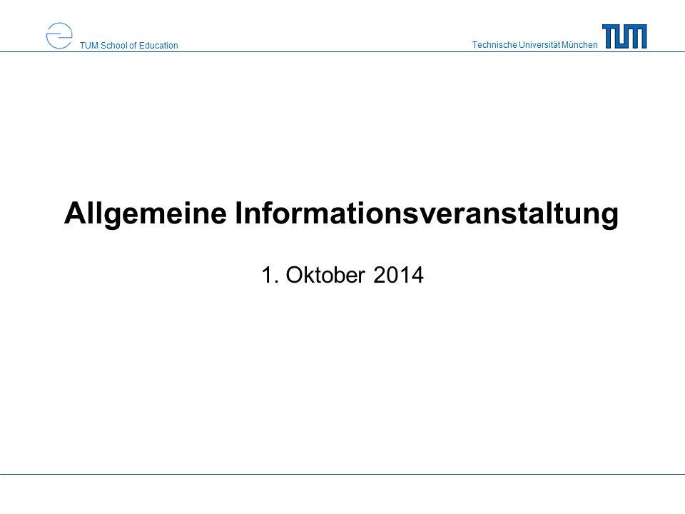 Technische Universität München TUM School of Education Allgemeine Informationsveranstaltung 1. Oktober 2014