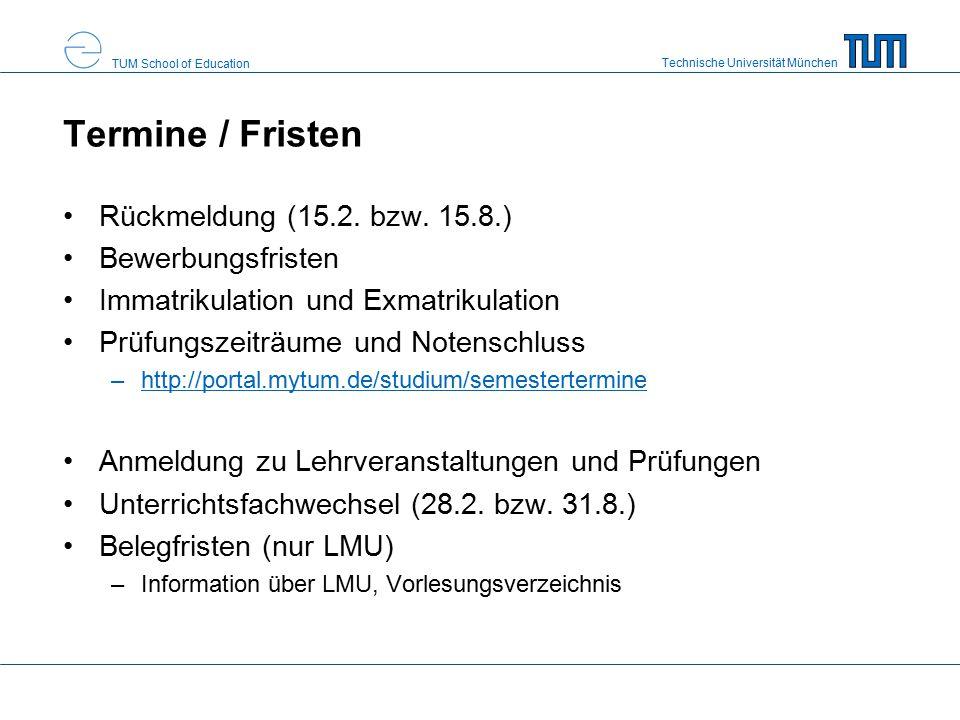 Technische Universität München TUM School of Education Termine / Fristen Rückmeldung (15.2. bzw. 15.8.) Bewerbungsfristen Immatrikulation und Exmatrik