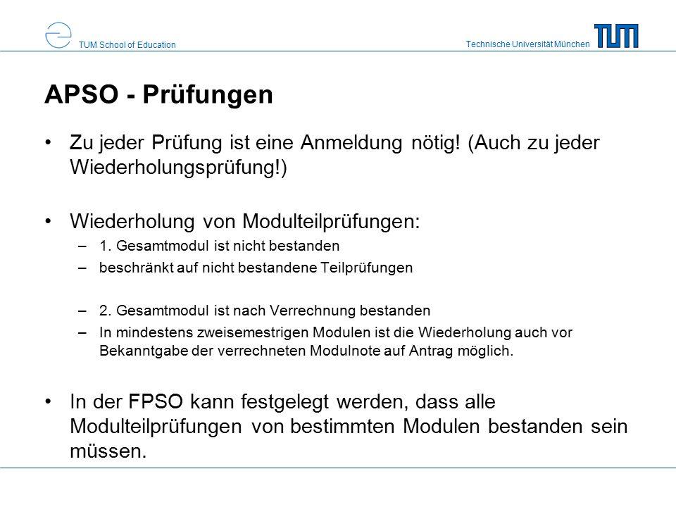 Technische Universität München TUM School of Education APSO - Prüfungen Zu jeder Prüfung ist eine Anmeldung nötig! (Auch zu jeder Wiederholungsprüfung