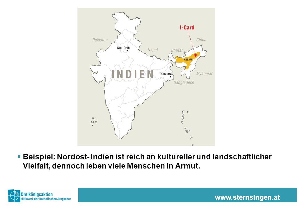 www.sternsingen.at  Beispiel: Nordost- Indien ist reich an kultureller und landschaftlicher Vielfalt, dennoch leben viele Menschen in Armut.