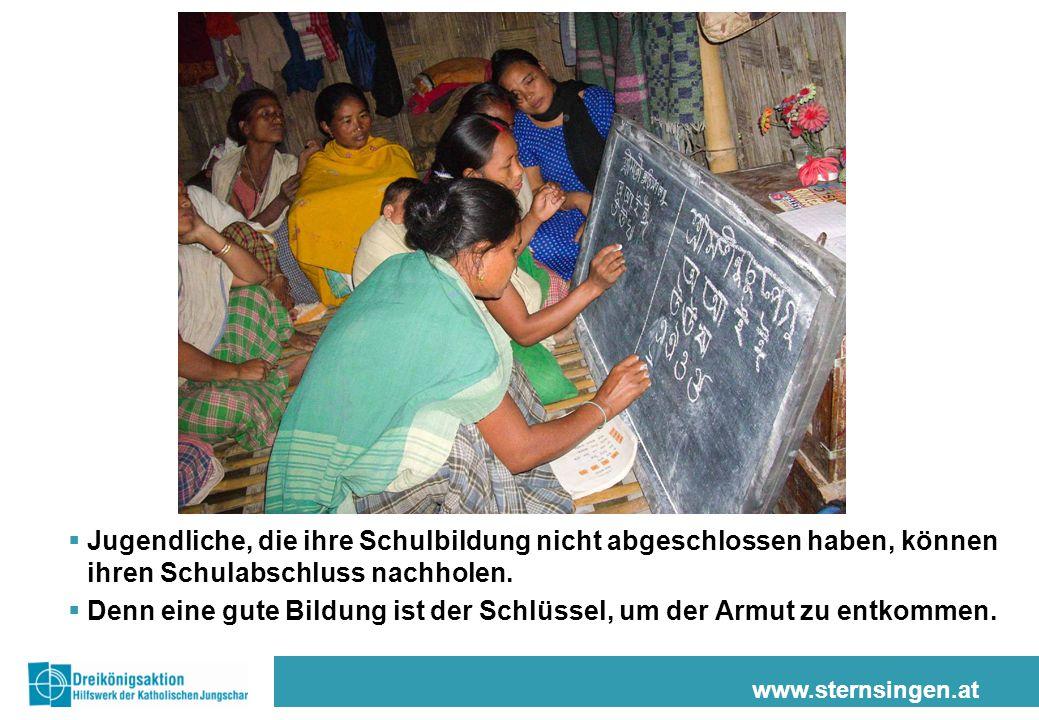 www.sternsingen.at  Jugendliche, die ihre Schulbildung nicht abgeschlossen haben, können ihren Schulabschluss nachholen.  Denn eine gute Bildung ist