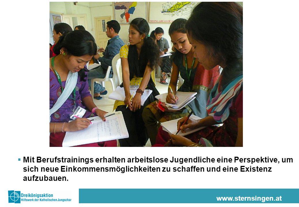 www.sternsingen.at  Mit Berufstrainings erhalten arbeitslose Jugendliche eine Perspektive, um sich neue Einkommensmöglichkeiten zu schaffen und eine