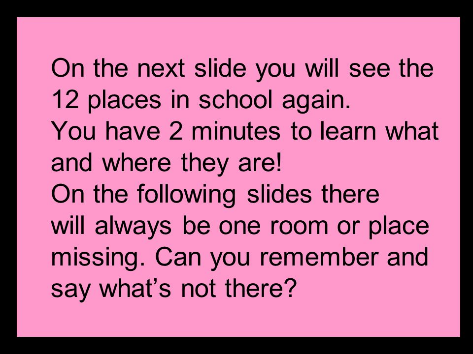 On the next slide you will see the 12 places in school again.